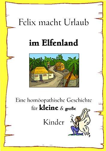 Download Felix macht Urlaub im Elfenland: Eine homöopathische Geschichte für kleine und grosse Kinder (German Edition) Pdf