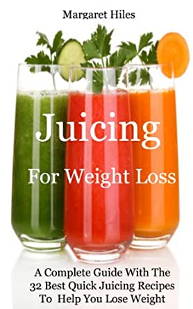 Juicing For Weight Loss: A Complete Guide With The 32 Best