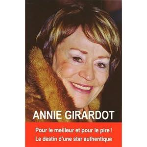Annie Girardot : Pour le meilleur et pour le pire ! Le destin d'une star authentique