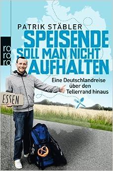 Speisende soll man nicht aufhalten: Eine Deutschlandreise über den Tellerrand hinaus (Patrik Stäbler)