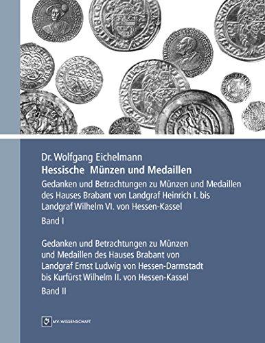 Download Hessische Münzen und Medaillen Gesamtausgabe: Gedanken und Betrachtungen zu Münzen und Medaillen des Hauses Brabant  von Landgraf Heinrich I.  bis Landgraf … VI. von Hessen Kassel (German Edition) Pdf