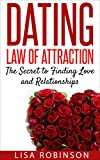 Dating: Law of Attraction- The Secret to Finding Love and Relationships (Dating tips, dating advice, attraction, single, communication, confidence, building confidence)
