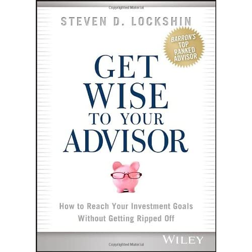 Get Wise to Your Advisor: How to Reach Your Investment Goals Without Getting Rip