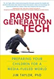 Raising Generation Tech: Preparing Your Children for a Media-Fueled World