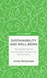 Sustainability and Well-Being: The Middle Path to Environment, Society and the Economy (Palgrave Pivot)
