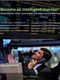 Become an Intelligent Investor: Equity Markets, Forex, Commodities, and Fixed Income Made Easy