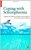 Coping with Schizophenia: A Guide For Patients, Families, and Caregivers