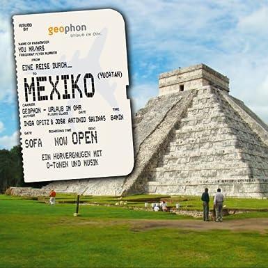 Eine Reise durch Mexiko (Yucatán): Ein Hörvergnügen mit O-Tönen und Musik