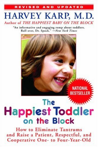 The Happiest Toddler on the Block: How to Eliminate Tantrums