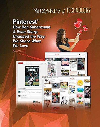 Pinterest®: How Ben Silbermann & Evan Sharp Changed the Way We Share What We Love