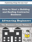 How to Start a Building and Roofing Contractor Business (Beginners Guide)