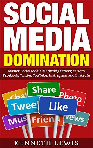 Social Media: Social Media Marketing Strategies with Facebook, Twitter, YouTube, Instragram and LinkedIn: *BONUS: Preview of 'Internet Marketing' Included … Online Business, Passive Income, Instagram)