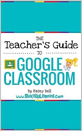 The Teacher's Guide to Google Classroom