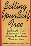 Setting Yourself Free :Breaking the Cycle of Emtional Abuse in Family, Friendships, Work and Love