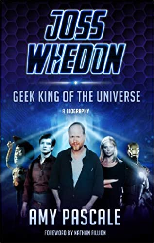 Joss Whedon: Geek King of the Universe by Amy Pascale
