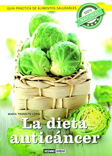 La dieta anticáncer: La dieta para prevenir el cáncer y mantener tu bienestar (Salud y vida natural)