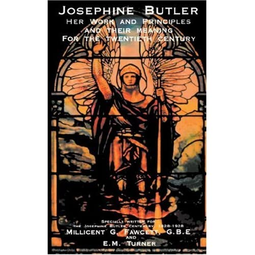 Josephine Butler: Her Work and Principles and Their Meaning for the Twentieth Ce