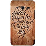 For Samsung Galaxy Core 2 G355H :: Samsung Galaxy Core II :: Samsung Galaxy Core 2 Dual The Quick Brown Fox Jumps Over He Lazy Dog ( The Quick Brown Fox Jumps Over He Lazy Dog, Vintage Wallpaper, Good Quotes ) Printed Designer Back Case Cover By FashionCo