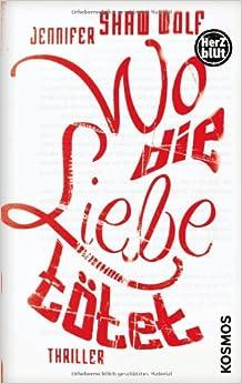 Wo die Liebe tötet (Jennifer Shaw Wolf)