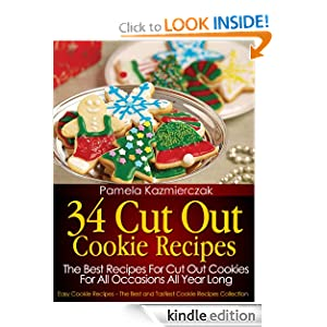 34 Cut Out Cookie Recipes - The Best Recipes For Cut Out Cookies For All Occasions All Year Long (Easy Cookie Recipes - The Best and Tastiest Cookie Recipes Collection) [Kindle Edition]