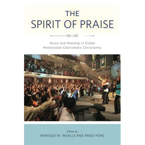 The Spirit of Praise: Music and Worship in Global Pentecostal-Charismatic Christ