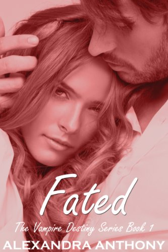 Book: Fated (The Vampire Destiny Series Book #1) by Alexandra Anthony