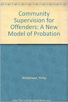 Community Supervision for Offenders: A New Model of