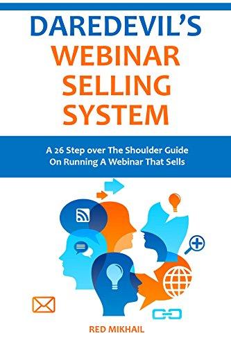 DAREDEVIL'S WEBINAR SELLING SYSTEM 2016: A 26 Step over The Shoulder Guide On Running A Webinar That Sells
