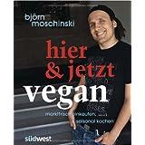 Björn Moschinski: Hier & jetzt vegan: Marktfrisch einkaufen, saisonal kochen