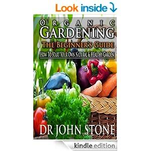 Organic Gardening The Beginner's Guide: How To Start Your