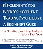 5 Ingredients You Need for Excellent Trading Psychology: A Beginner's Guide