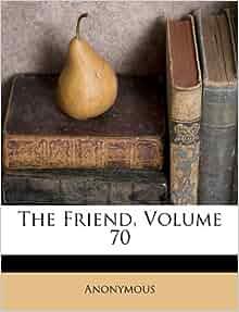 The Friend, Volume 70: Anonymous: 9781175299154: Amazon