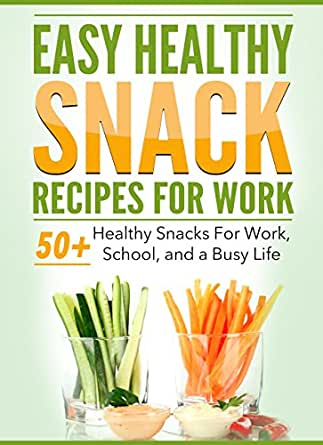 Easy Healthy Snack Recipes For Work: 50 Healthy snacks on