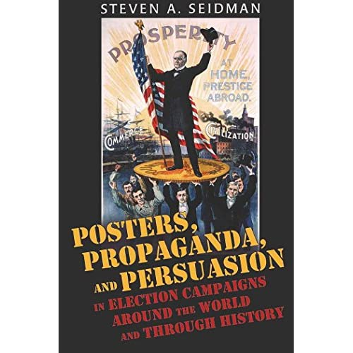 Posters, Propaganda and Persuasion in Election Campaigns Around the World and Th