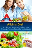Atkins Diet: Rapid and Sustained Weight Loss through Proven, Scientific Techniques (Atkins Recipes) (Healthy Living)
