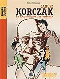 Janusz Korczak : La République des enfants par Rolande Causse