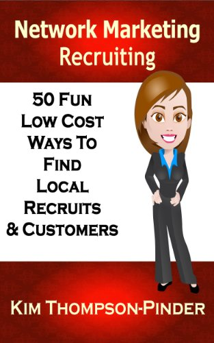 MLM: Network Marketing Recruiting: 50 Fun, Low Cost Ways To Find Local Recruits and Customers