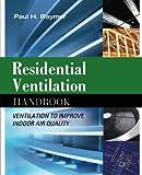Residential Ventilation Handbook: Ventilation to Improve Indoor Air Quality
