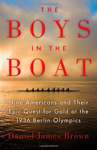 By Daniel James Brown The Boys in the Boat: Nine Americans and Their Epic Quest for Gold at the 1936 Berlin Olympics (First Edition)