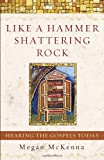 Like a Hammer Shattering Rock: Hearing the Gospels Today