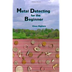 Metal Detecting for the Beginner            Paperback                                                                                                                                                                                                                                                                                                                                                            by                                                                                                                                                                                                                                                                                                                                                                                                                                                                                                                                                                                                                                                                                                                                  isAjaxInProgress_B002Q4Q4FI:0isAjaxComplete_B002Q4Q4FI:0                              Vince Migliore                   (Author)                                                                                          › Visit Amazons Vince Migliore Page                                                      Find all the books read about the author and more.                                                      See search results for this author                Are you an author?    Learn about Author Central                           Vince Migliore                                                                             (Author)