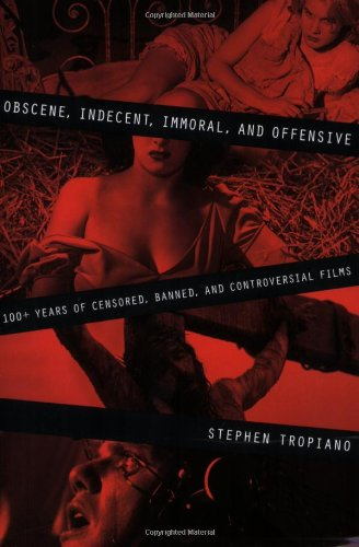 Obscene, Indecent, Immoral and Offensive: 100+ Years of Censored, Banned, and Controversial Films