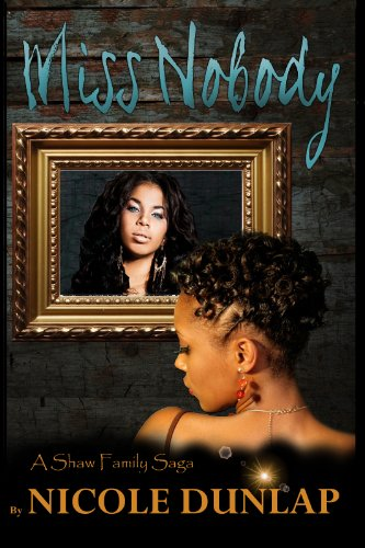 Book: Miss Nobody (Shaw Family Saga, Book 1) by Nicole Dunlap