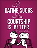 Why Dating Sucks & How Courtship is Better