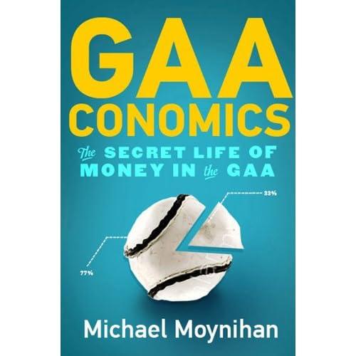 Gaaconomics: The Secret Life of Numbers in the Gaa Moynihan, Michael