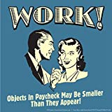 BCreative Work! Objects In Paycheck May Be Smaller Than They Appear! (Officially Licensed) Poster Small 12 X 12...