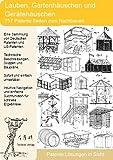 Gartenhaus, Laube selber bauen! 757 Patenten zeigen wie es geht!