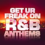 Get Ur Freak On - R&B Anthems [Explicit]