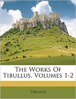 works  tibullus volumes   tibullus