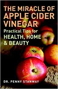 The Miracle of Apple Cider Vinegar: Practical Tips for